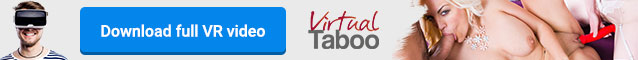 VirtualTaboo.com Exclusive VR porn where dirtiest fantasies come true
