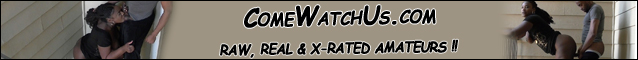 ComeWatchUs.com - RAW  REAL & X-RATED AMATEURS