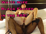 White Wife Black Fucked In The Ass!